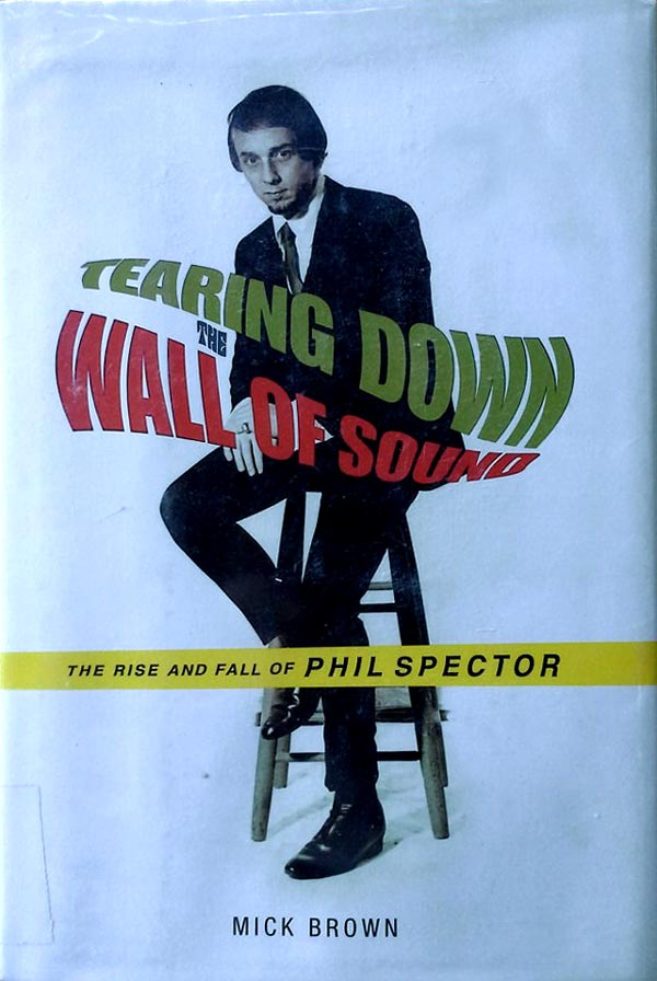 Rise and fall of Phil Spector / Tearing down the wall of sound